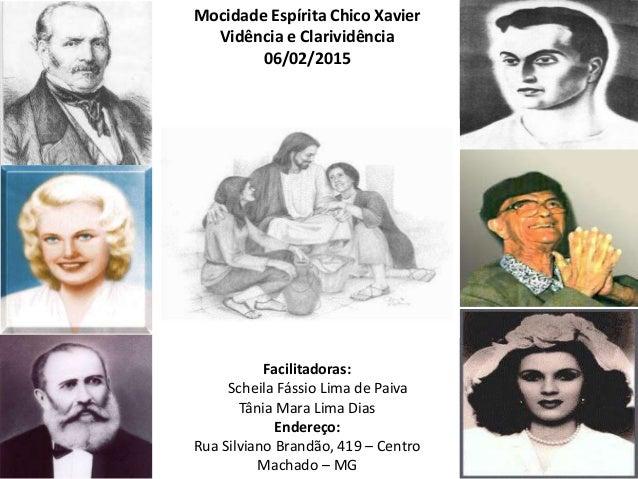 Mocidade Espírita Chico Xavier Vidência e Clarividência 06/02/2015 Facilitadoras: Scheila Fássio Lima de Paiva Tânia Mara ...