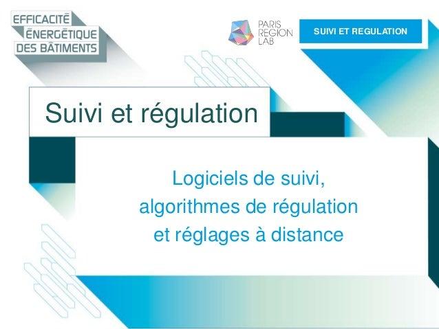 Suivi et régulation Logiciels de suivi, algorithmes de régulation et réglages à distance SUIVI ET REGULATION