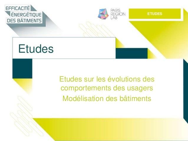 Etudes Etudes sur les évolutions des comportements des usagers Modélisation des bâtiments ETUDES
