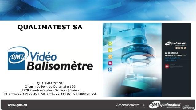 VidéoBalisomètre | 1 QUALIMATEST SA QUALIMATEST SA Chemin du Pont du Centenaire 109 1228 Plan-les-Ouates (Genève) | Suisse...