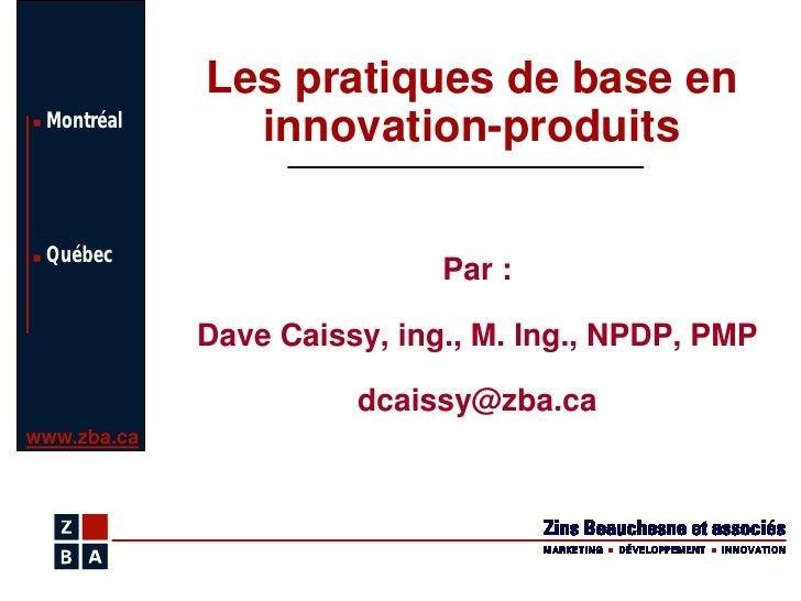 Les pratiques de base en  Montréal                innovation-produits   Québec                              Par :         ...
