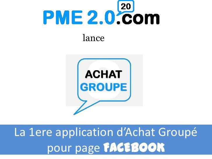lance<br />La 1ere application d'Achat Groupé <br />pour page FACEBOOK<br />