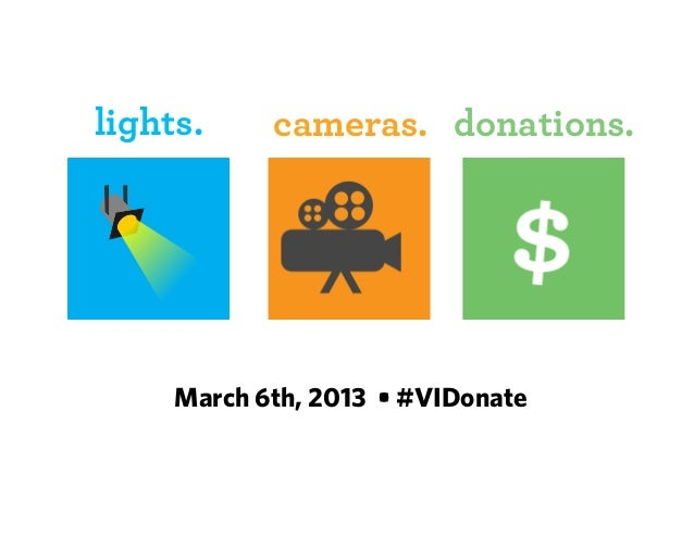 lights.     cameras. donations.     March 6th, 2013 • #VIDonate