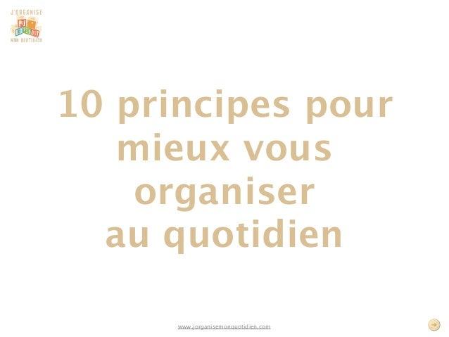 10 principes pour   mieux vous    organiser  au quotidien      www.jorganisemonquotidien.com