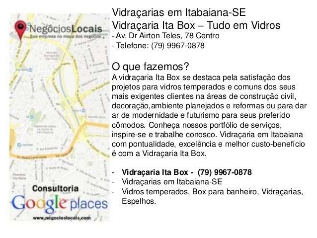 Vidraçarias em Itabaiana-SE Vidraçaria Ita Box – Tudo em Vidros - Av. Dr Airton Teles, 78 Centro - Telefone: (79) 9967-087...