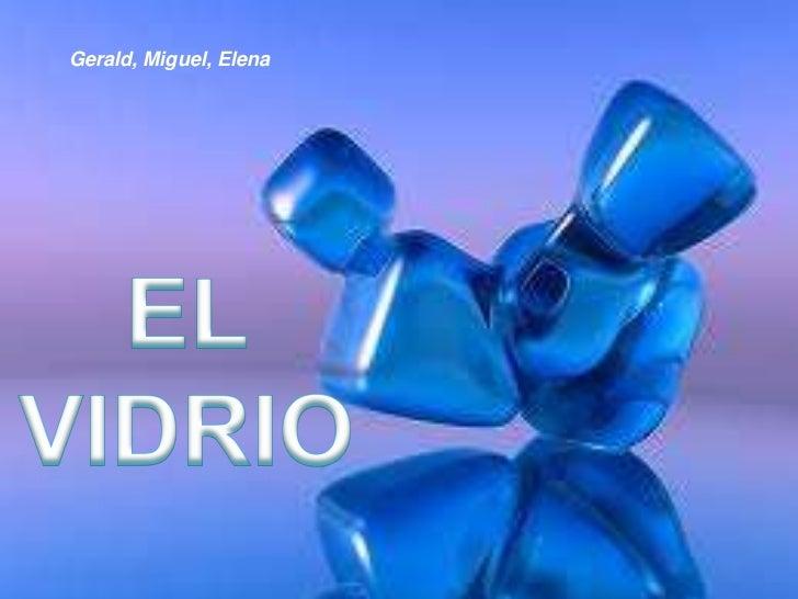 Gerald, Miguel, Elena<br />EL VIDRIO<br />