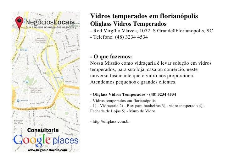 Vidros temperados em florianópolisOliglass Vidros Temperados- Rod Virgílio Várzea, 1072, S Grande0Florianopolis, SC- Telef...