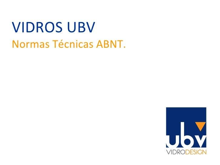 VIDROS UBV Normas Técnicas ABNT.