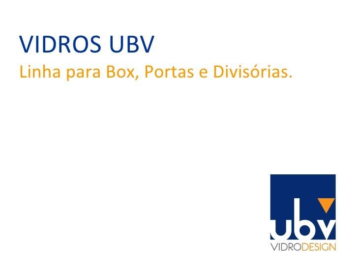 VIDROS UBV Linha para Box, Portas e Divisórias.