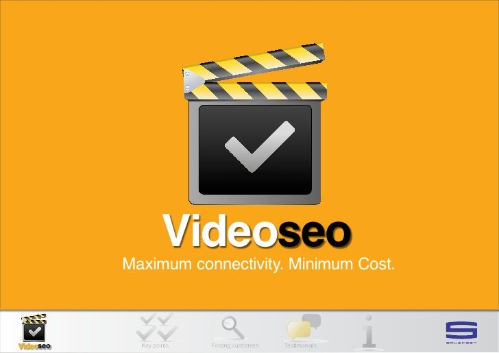 Videoseo           Maximum connectivity. Minimum Cost.Videoseo     Key points   Finding customers   Testimonials