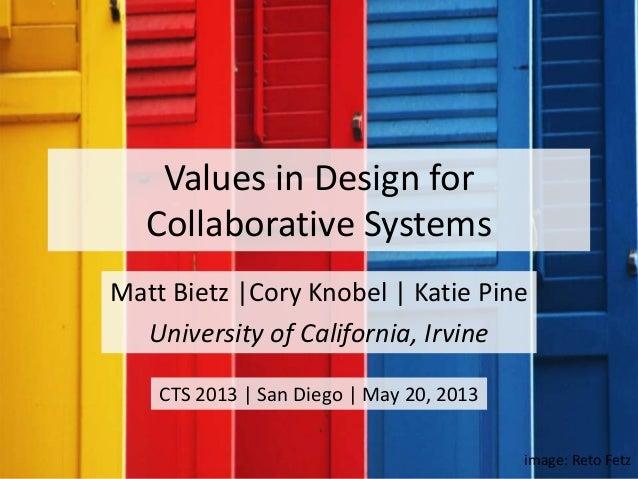 Values in Design forCollaborative SystemsMatt Bietz |Cory Knobel | Katie PineUniversity of California, Irvineimage: Reto F...
