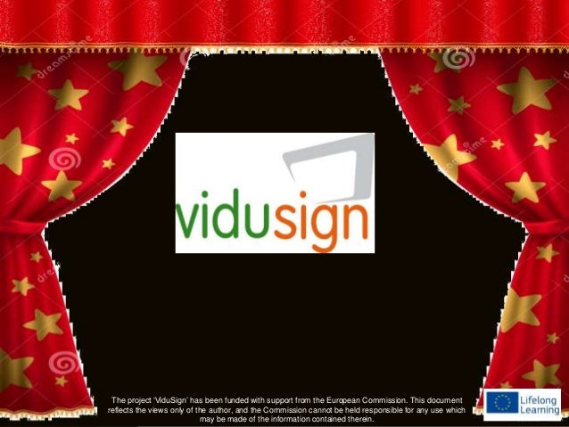 The project 'ViduSign' has been funded with support from the European Commission. This document reflects the views only of...