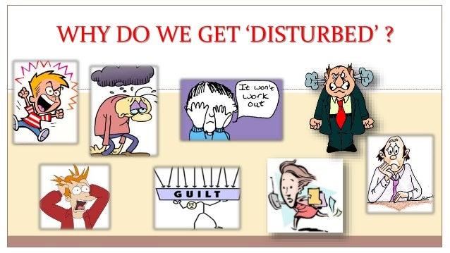 D R A M I T K A R K A R E WHY DO WE GET 'DISTURBED' ?