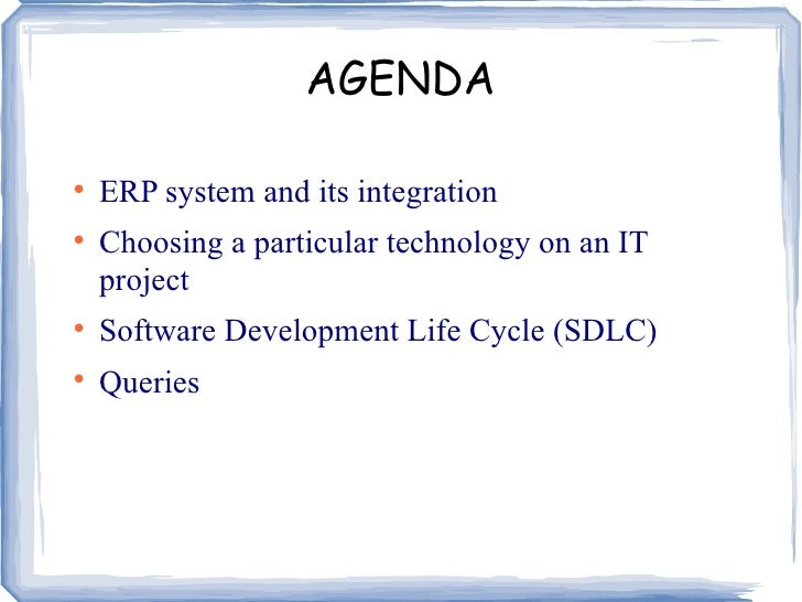 AGENDA <ul><li>ERP system and its integration </li></ul><ul><li>Choosing a particular technology on an IT project </li></u...