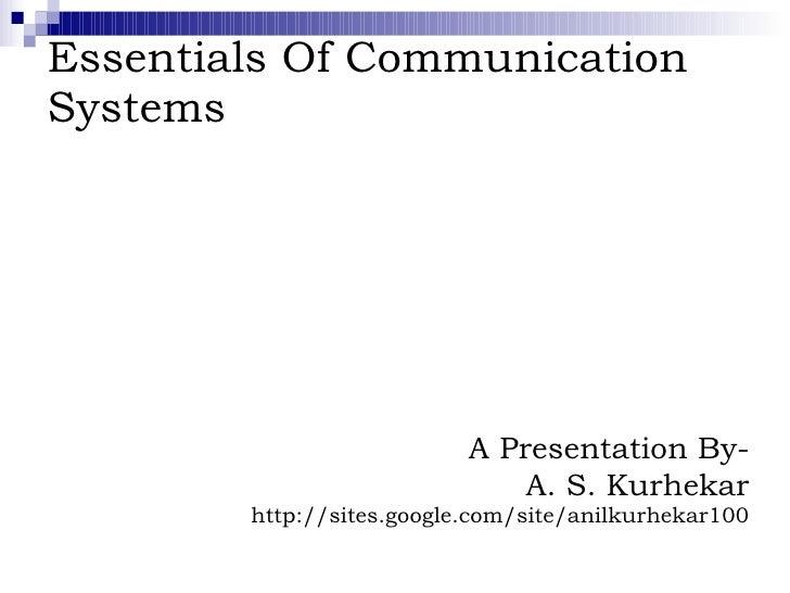 Essentials Of Communication Systems A Presentation By- A. S. Kurhekar http://sites.google.com/site/anilkurhekar100