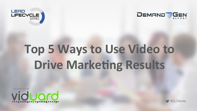 #LLCSeries #LLCSeries Top	   5	   Ways	   to	   Use	   Video	   to	    Drive	   Marke5ng	   Results	   	    SPONSORED	   B...