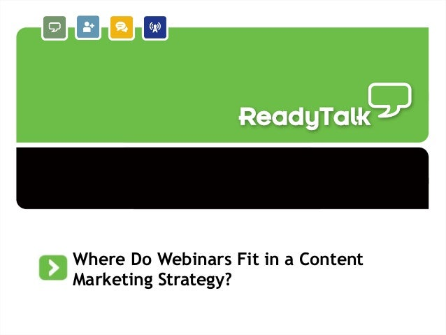 1Where Do Webinars Fit in a ContentMarketing Strategy?