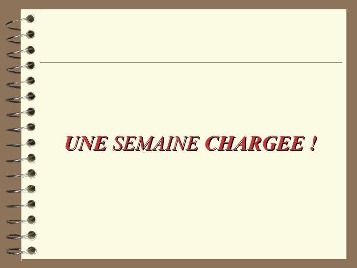 <ul><li>UNE  SEMAINE  CHARGEE ! </li></ul>