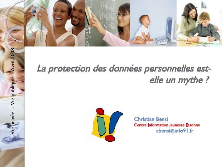 La protection des données personnelles est-elle un mythe ?  Christian Bensi Centre Information jeunesse Essonne cbensi @ i...