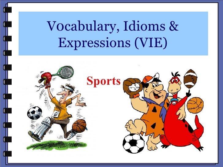 V0cabulary, Idioms & Expressions (VIE)     Sports