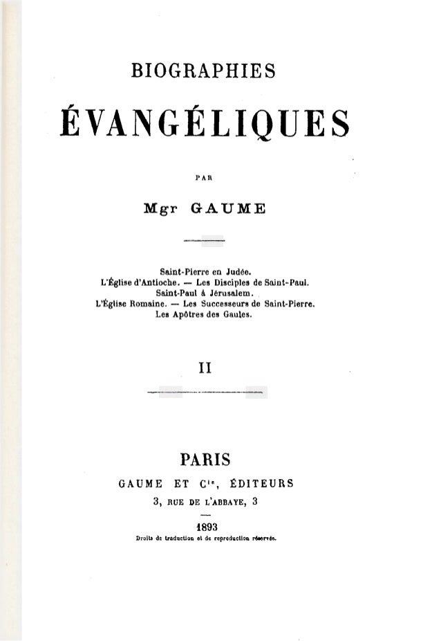 BIOGRAPHIES ÉVANGÉLIQUES PAR Mgr GAUME Saint-Pierre en Judée. L'Église d'Antioche. - Les Disciples de Snint-Paul. Saint-Pa...