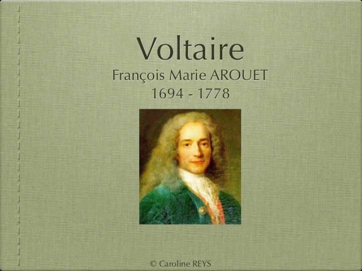 VoltaireFrançois Marie AROUET     1694 - 1778     © Caroline REYS