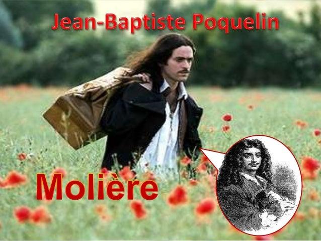 1622 – 1673Jean-BaptistePoquelin est filsd'un tapisseur duRoi.il grandit doncdans une richefamille de labourgeoisiecommerç...