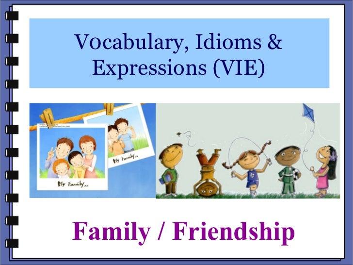 V0cabulary, Idioms & Expressions (VIE)Family / Friendship