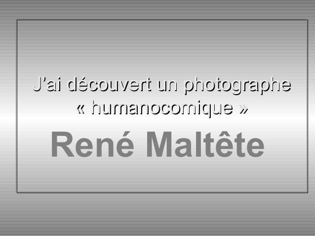 J'ai découvert un photographe « humanocomique » J'ai découvert un photographe « humanocomique » René Maltête