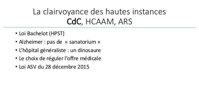 La clairvoyance des hautes instances CdC, HCAAM, ARS • Loi Bachelot (HPST) • Alzheimer : pas de « sanatorium » • L'hôpital...