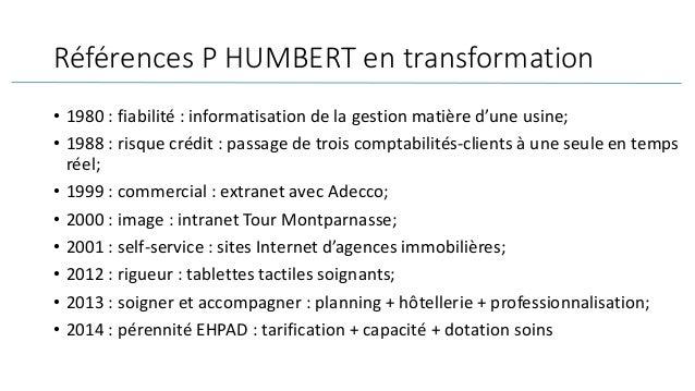 Références P HUMBERT en transformation • 1980 : fiabilité : informatisation de la gestion matière d'une usine; • 1988 : ri...
