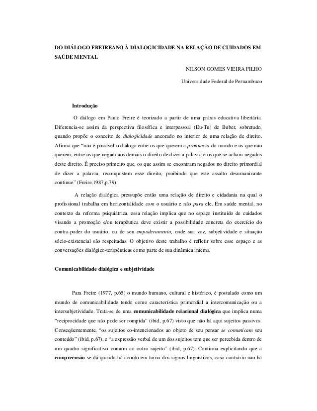 DO DIÁLOGO FREIREANO À DIALOGICIDADE NA RELAÇÃO DE CUIDADOS EM SAÚDE MENTAL NILSON GOMES VIEIRA FILHO Universidade Federal...