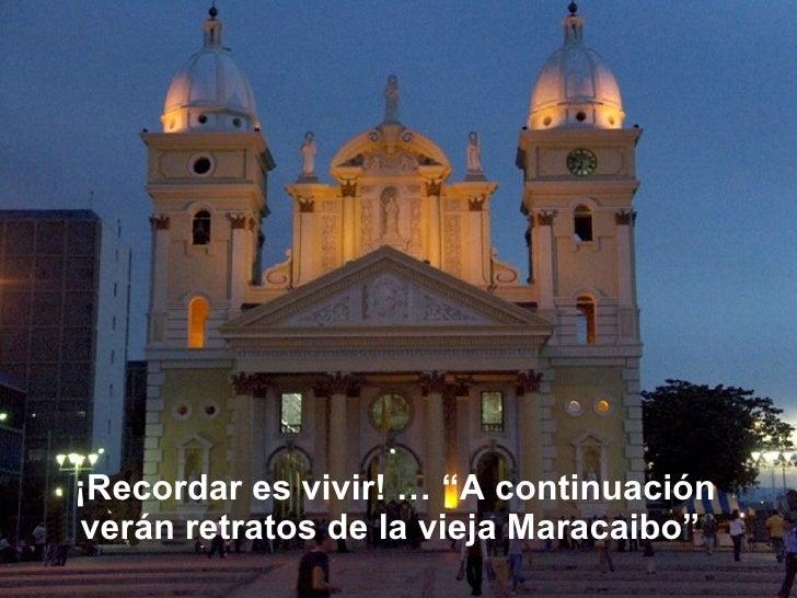 """¡Recordar es vivir! … """"A continuación verán retratos de la vieja Maracaibo"""""""