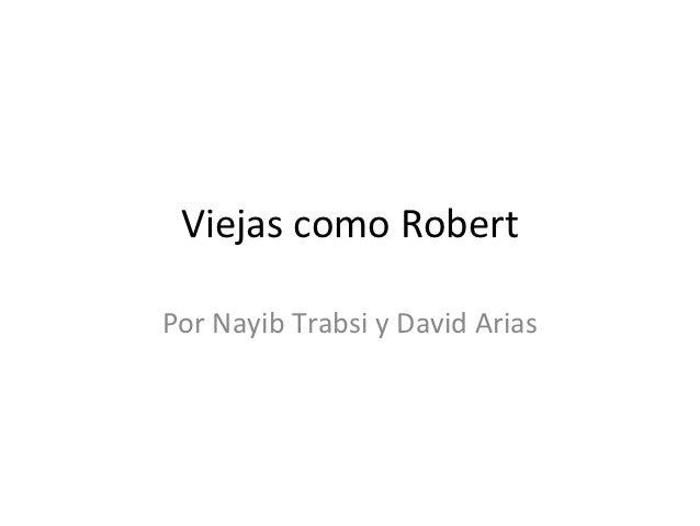 Viejas como RobertPor Nayib Trabsi y David Arias