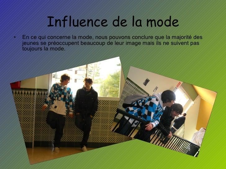 Influence de la mode <ul><li>En ce qui concerne la mode, nous pouvons conclure que la majorité des jeunes se préoccupent b...
