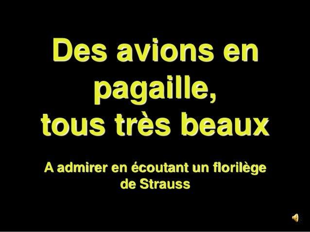 Des avions enpagaille,tous très beauxA admirer en écoutant un florilègede Strauss