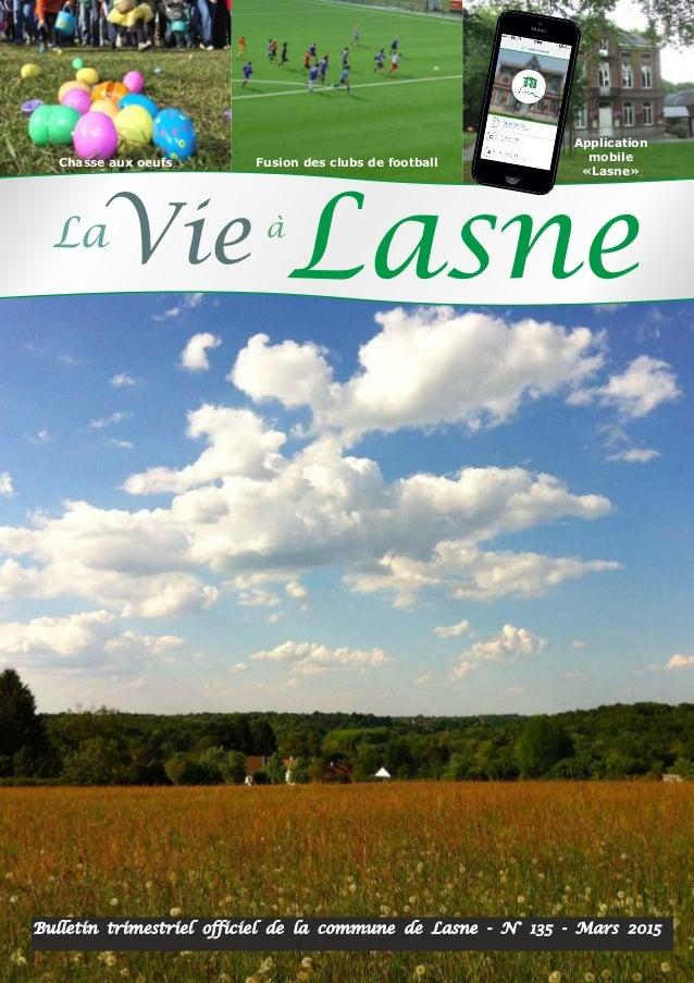 Bulletin trimestriel officiel de la commune de Lasne - N° 135 - Mars 2015 VieLa Lasneà Chasse aux oeufs Fusion des clubs d...