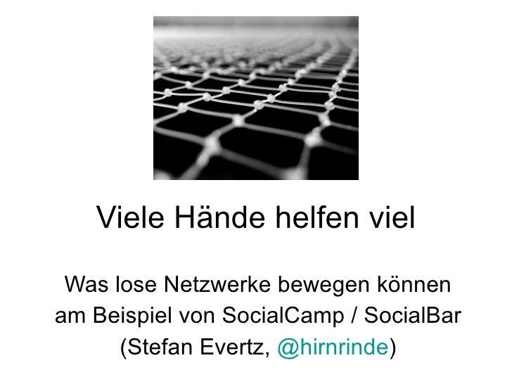 Viele Hände helfen viel   Was lose Netzwerke bewegen können  am Beispiel von SocialCamp / SocialBar (Stefan Evertz, http:/...