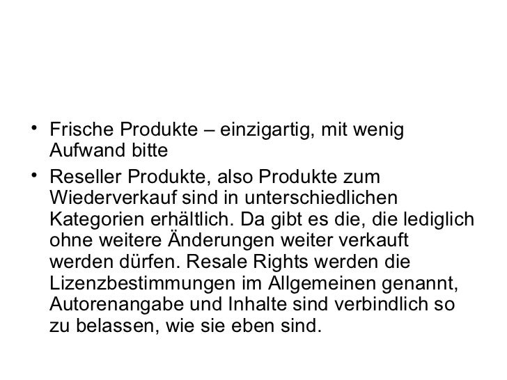 • Frische Produkte – einzigartig, mit wenig  Aufwand bitte• Reseller Produkte, also Produkte zum  Wiederverkauf sind in un...