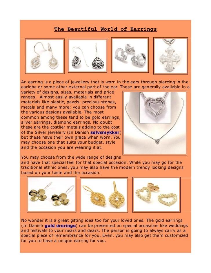 The Beautiful World of EarringsAn earring is a piece of jewellery that is worn in the ears through piercing in theearlobe ...