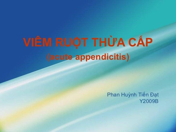 VIÊM RUỘT THỪA CẤP (acute appendicitis) Phan Huỳnh Tiến Đạt Y2009B