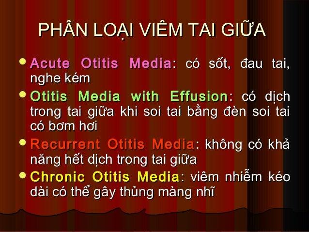 PHÂN LOẠI VIÊM TAI GIỮAPHÂN LOẠI VIÊM TAI GIỮA Acute Otitis MediaAcute Otitis Media : có sốt, đau tai,: có sốt, đau tai, ...