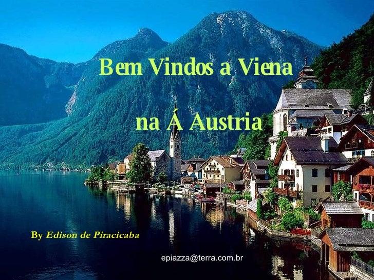 Bem Vindos a Viena  na Á Austria By  Edison de Piracicaba   [email_address]