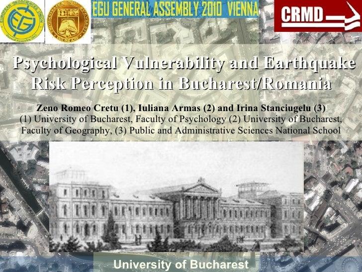 University of Bucharest Psychological Vulnerability and Earthquake Risk Perception in Bucharest/Romania Zeno  Romeo Cretu ...