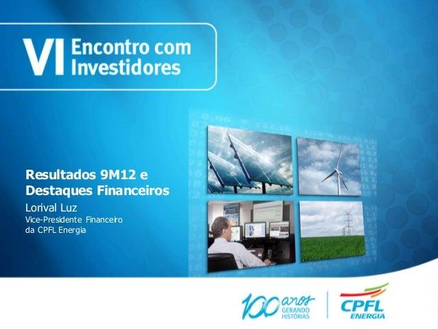 Resultados 9M12 eDestaques FinanceirosLorival LuzVice-Presidente Financeiroda CPFL Energia