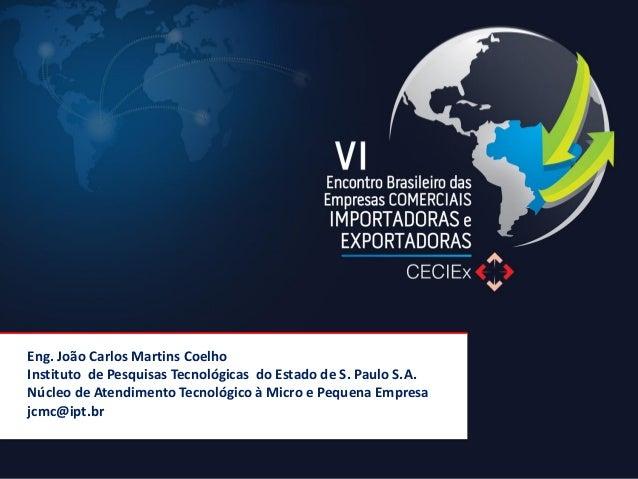 Eng. João Carlos Martins Coelho  Instituto de Pesquisas Tecnológicas do Estado de S. Paulo S.A.  Núcleo de Atendimento Tec...