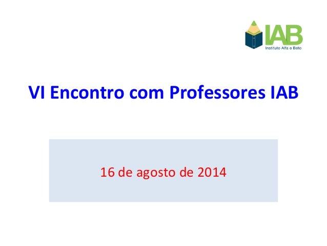 VI Encontro com Professores IAB 16 de agosto de 2014