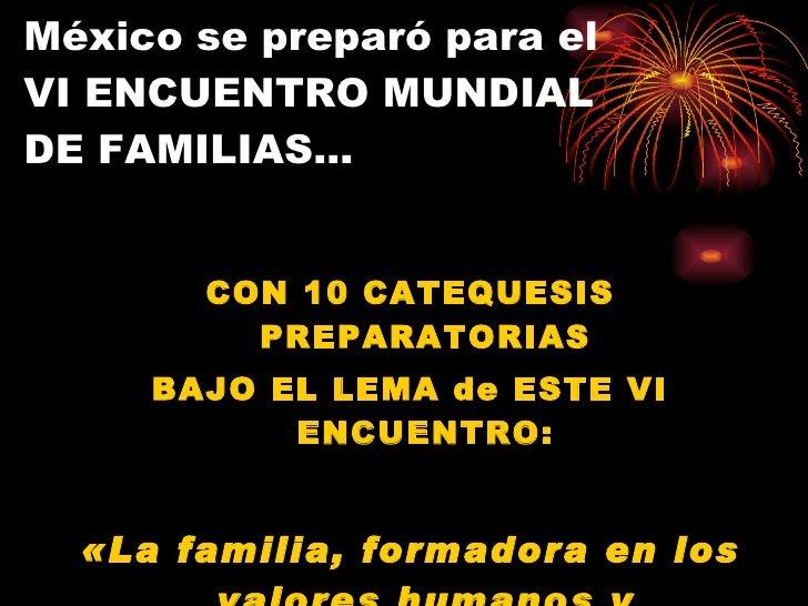 México se preparó para el  VI ENCUENTRO MUNDIAL  DE FAMILIAS… <ul><li>CON 10 CATEQUESIS PREPARATORIAS </li></ul><ul><li>BA...