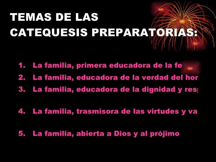 TEMAS DE LAS  CATEQUESIS PREPARATORIAS: <ul><li>La familia, primera educadora de la fe   </li></ul><ul><li>La familia, edu...