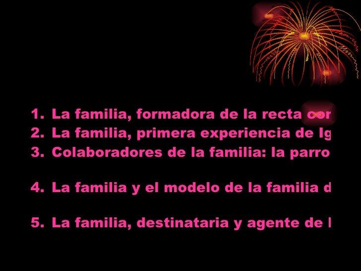 <ul><li>La familia, formadora de la recta conciencia moral  </li></ul><ul><li>La familia, primera experiencia de Iglesia  ...